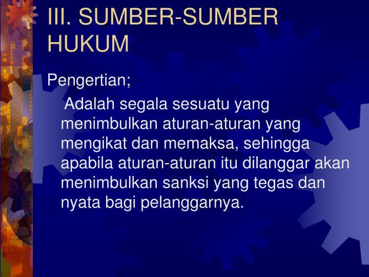 III. SUMBER-SUMBER HUKUM