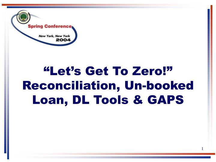 Let s get to zero reconciliation un booked loan dl tools gaps