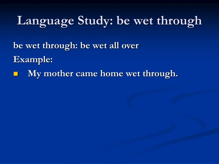 Language Study: be wet through