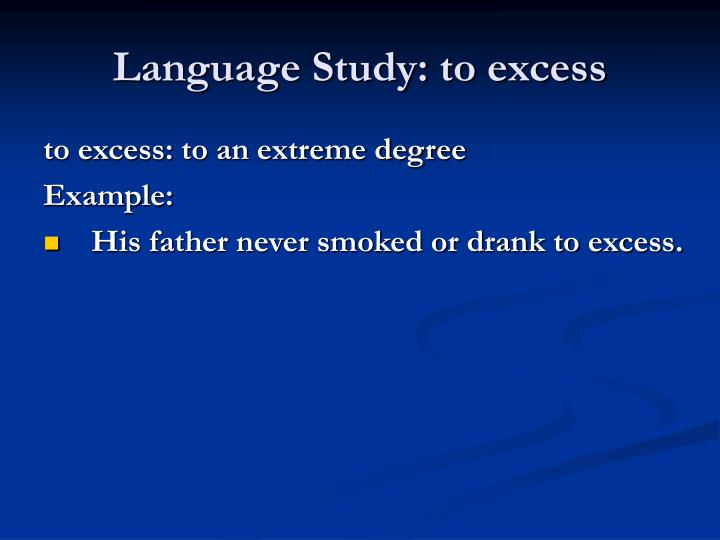 Language Study: to excess