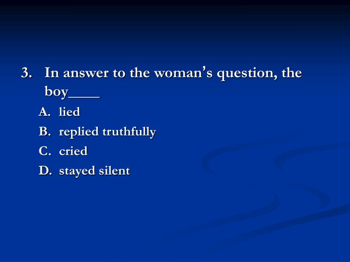 3.	In answer to the woman