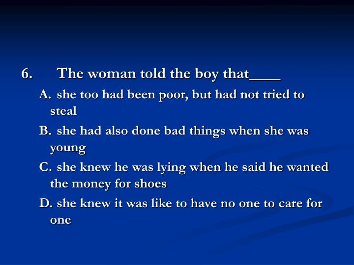 6.		The woman told the boy that____