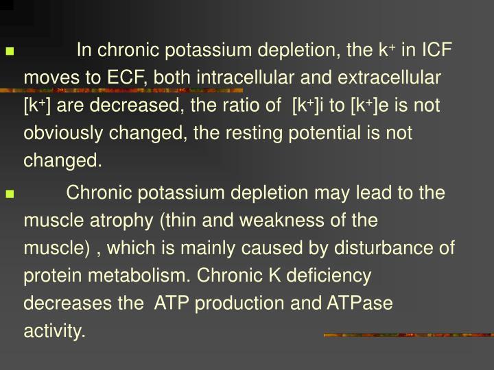 In chronic potassium depletion, the k
