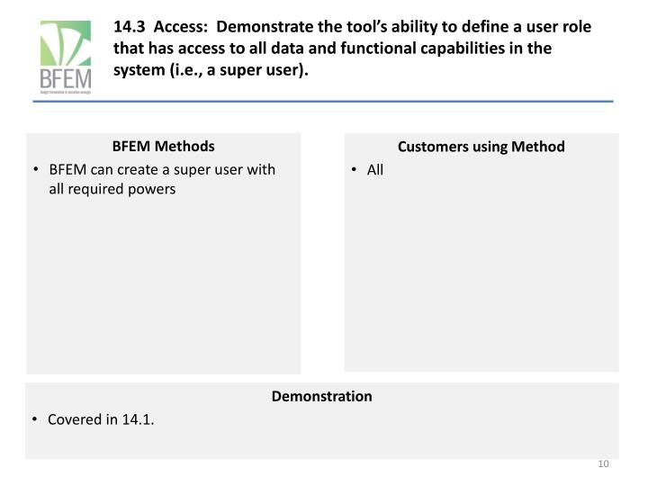 14.3  Access:  Demonstrate the tool's ability to define a user role that has access to all data and functional capabilities in the system (i.e., a super user).
