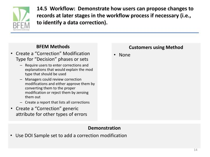 14.5  Workflow:  Demonstrate how users can propose changes to records at later stages in the workflow process if necessary (i.e., to identify a data correction).