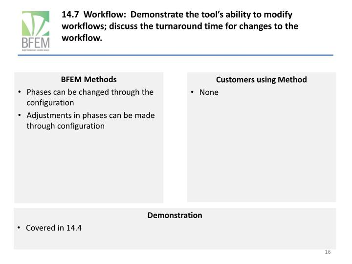 14.7  Workflow:  Demonstrate the tool's ability to modify workflows; discuss the turnaround time for changes to the workflow.