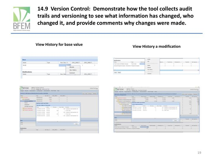 14.9  Version Control:  Demonstrate how the tool collects audit trails and versioning to see what information has changed, who changed it, and provide comments why changes were made.