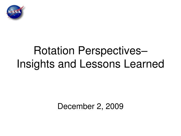 Rotation perspectives insights and lessons learned