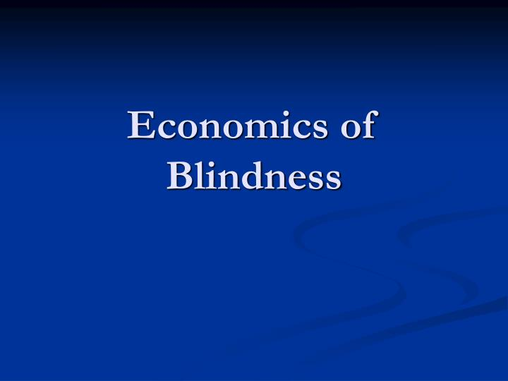 Economics of blindness