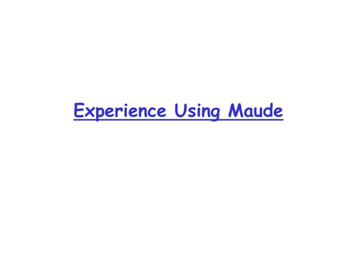 Experience Using Maude