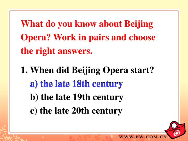 What do you know about Beijing Opera? Work in pairs and choose the right answers.