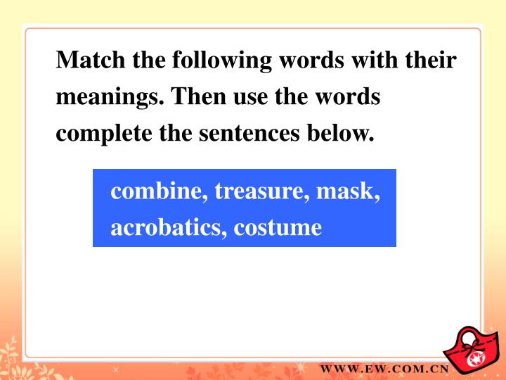 Match the following words with their meanings. Then use the words complete the sentences below.