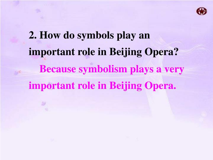 2. How do symbols play an important role in Beijing Opera?