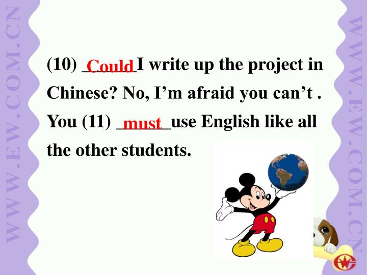 (10) ______I write up the project in Chinese? No, I'm afraid you can't . You (11) ______use English like all the other students.
