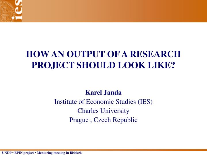 HOW AN OUTPUT OF A RESEARCH PROJECT SHOULD LOOK LIKE?