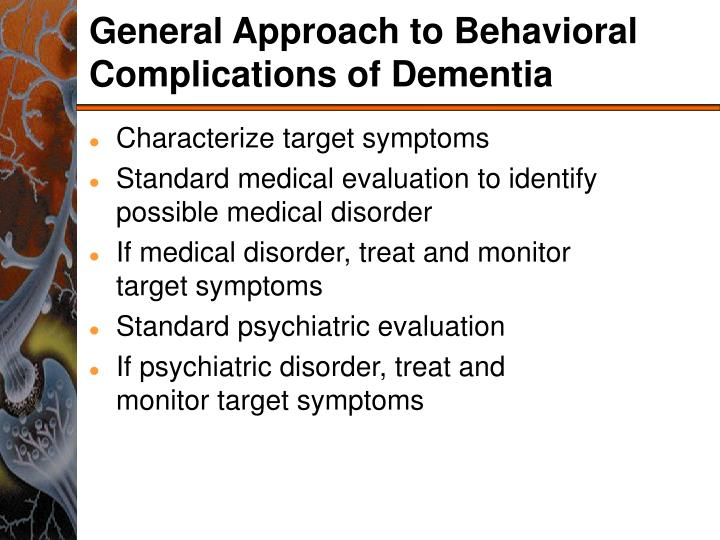 General Approach to Behavioral Complications of Dementia