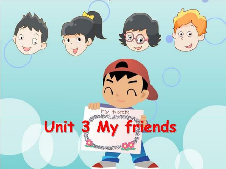 Unit 3 My friends