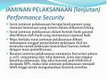 jaminan pelaksanaan lanjutan performance security