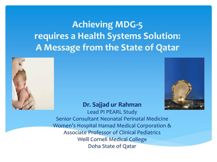Achieving mdg 5 requires a health systems solution a message from the state of qatar