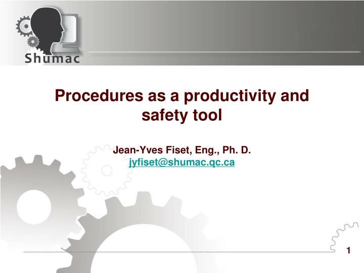 Procedures as a productivity and safety tool jean yves fiset eng ph d jyfiset@shumac qc ca