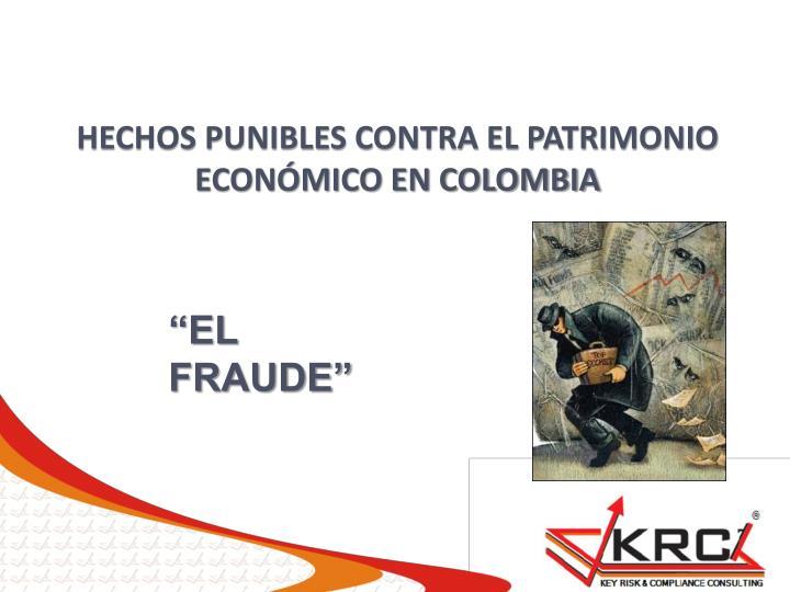 HECHOS PUNIBLES CONTRA EL PATRIMONIO ECONÓMICO EN COLOMBIA