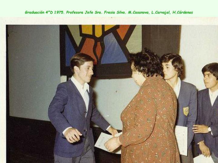 Graduación 4ºD 1975. Profesora Jefe Sra. Fresia Silva. M.Casanova, L.Carvajal, H.Cárdenas