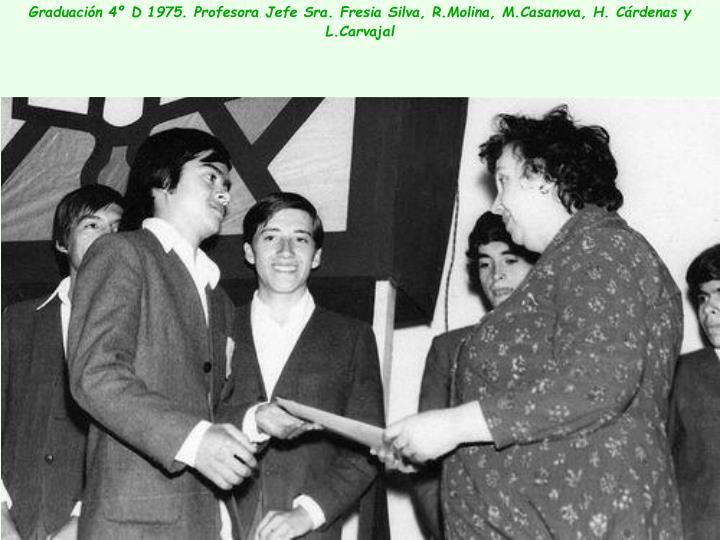 Graduación 4º D 1975. Profesora Jefe Sra. Fresia Silva, R.Molina, M.Casanova, H. Cárdenas y L.Carvajal