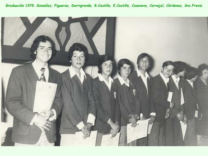 Graduación 1975. González, Figueroa, Darrigrande, R.Castillo, E.Castillo, Casanova, Carvajal, Cárdenas, Sra.Fresia