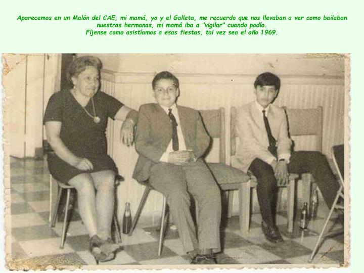 """Aparecemos en un Malón del CAE, mi mamá, yo y el Galleta, me recuerdo que nos llevaban a ver como bailaban nuestras hermanas, mi mamá iba a """"vigilar"""" cuando podía."""