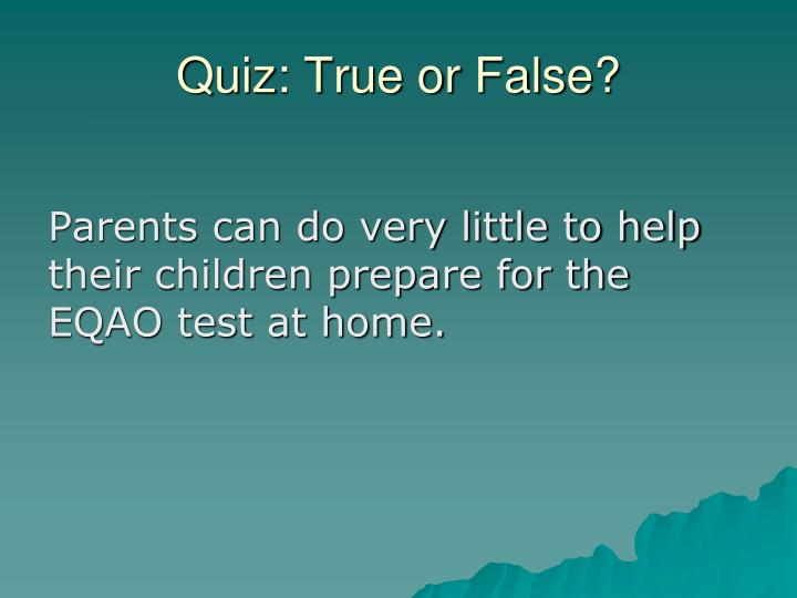 Quiz: True or False?