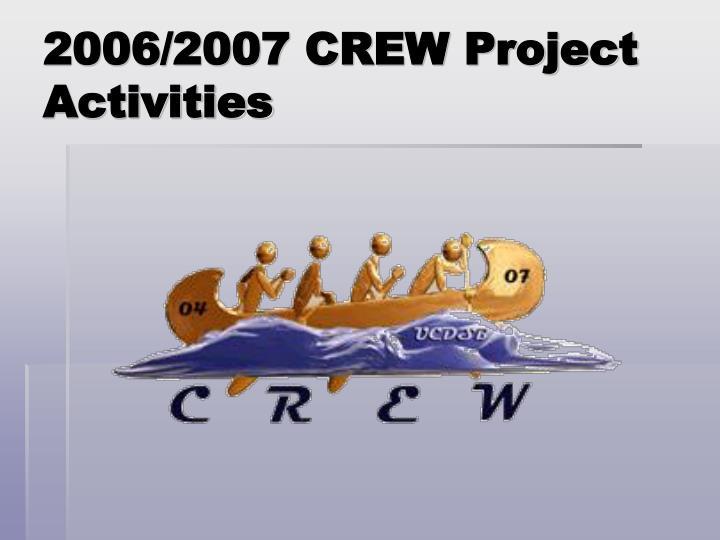2006/2007 CREW Project Activities