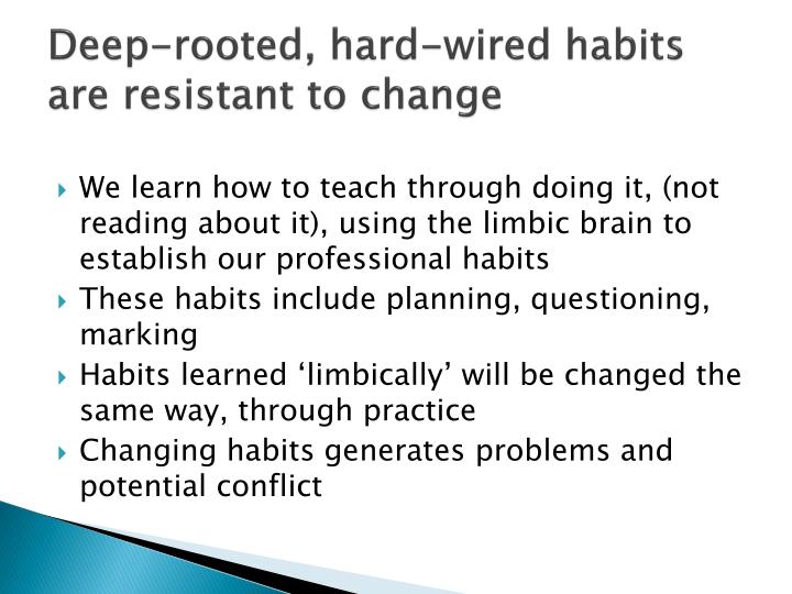 Deep-rooted, hard-wired habits