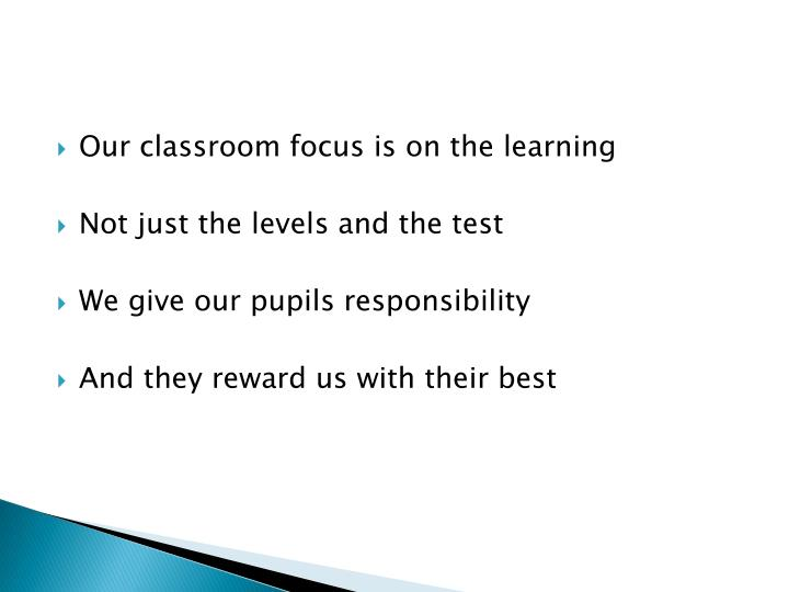 Our classroom focus is on the learning