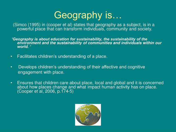 Geography is…