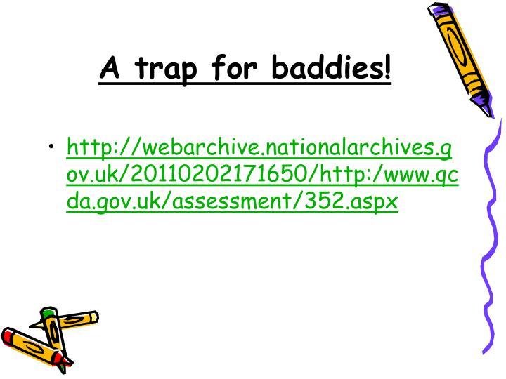 A trap for baddies!