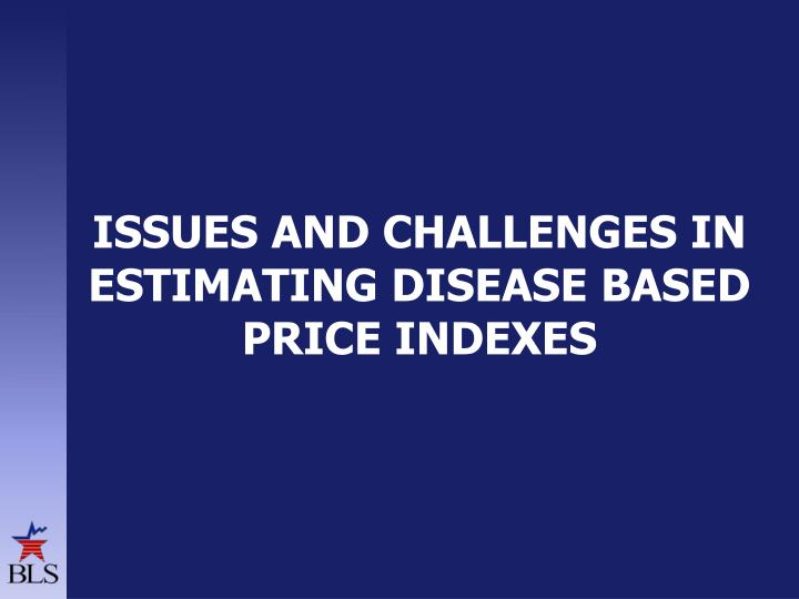 Issues and challenges in estimating disease based price indexes