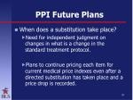 ppi future plans1