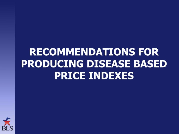 Recommendations for producing disease based price indexes