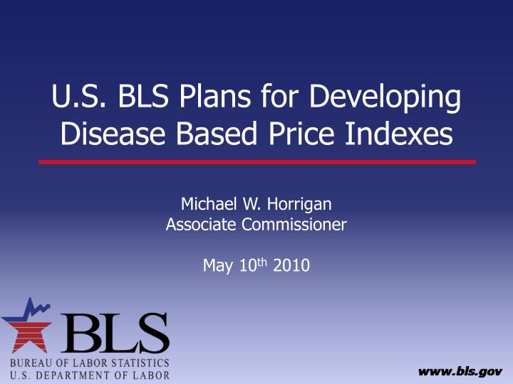 U s bls plans for developing disease based price indexes