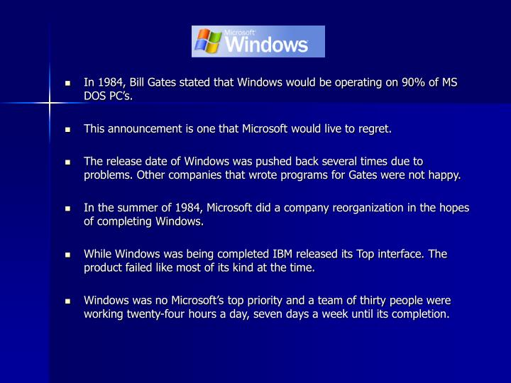 In 1984, Bill Gates stated that Windows would be operating on 90% of MS DOS PC's.