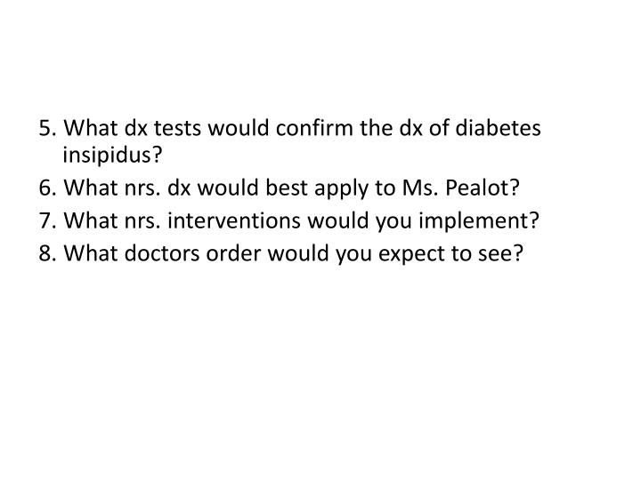 5. What dx tests would confirm the dx of diabetes insipidus?