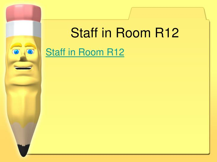 Staff in Room R12
