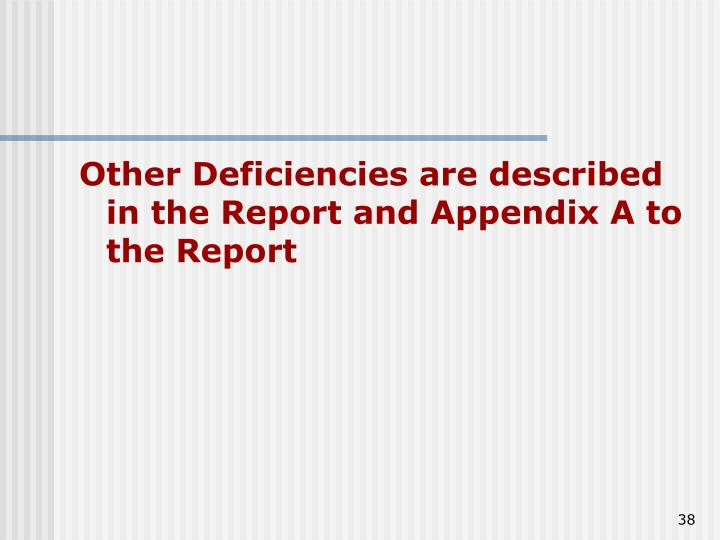 Other Deficiencies are described in the Report and Appendix A to the Report