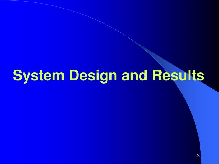 System Design and Results