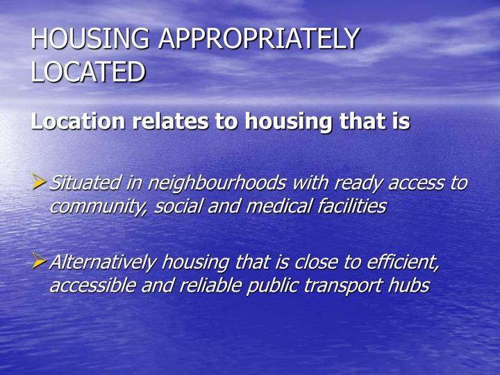 HOUSING APPROPRIATELY LOCATED