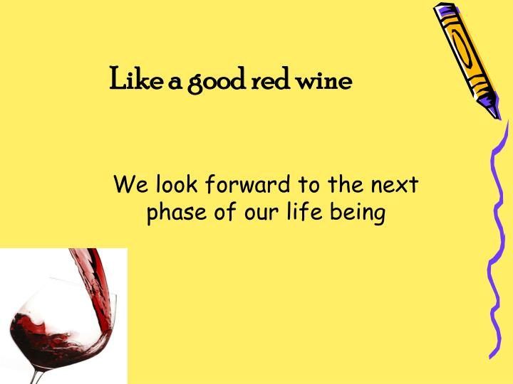 Like a good red wine