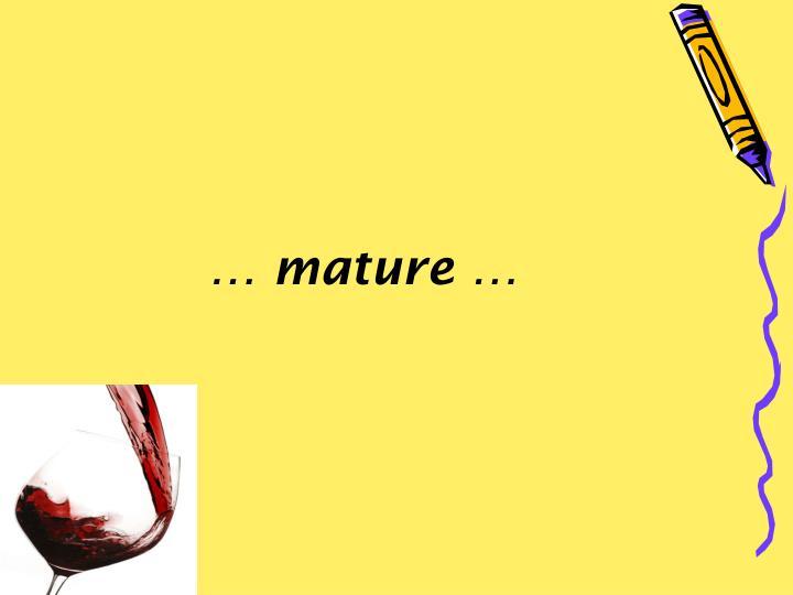 … mature …