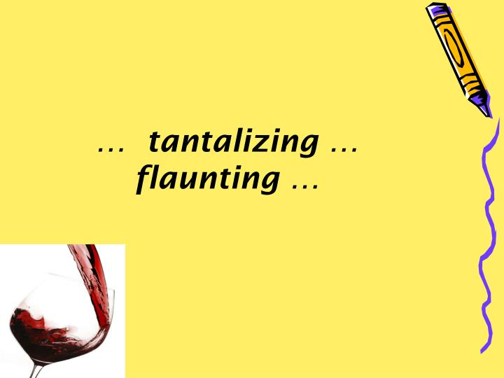 …  tantalizing …  flaunting …