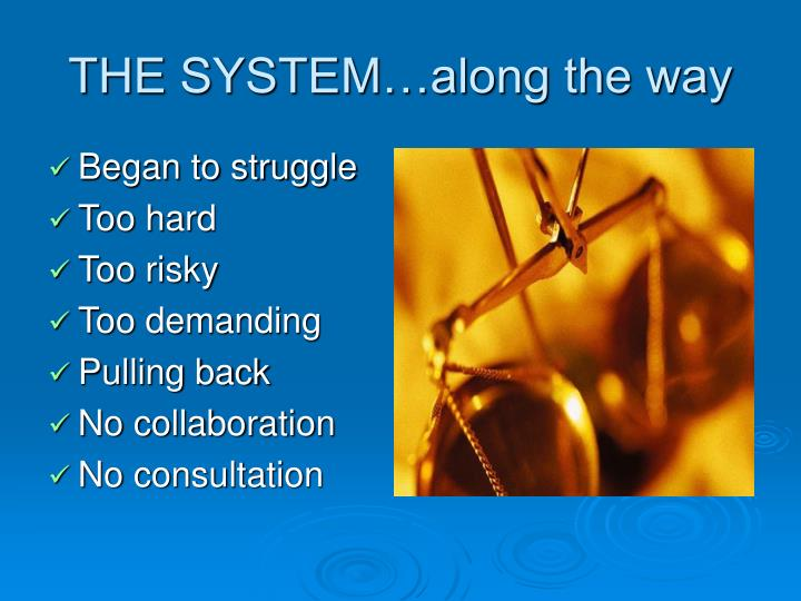 THE SYSTEM…along the way