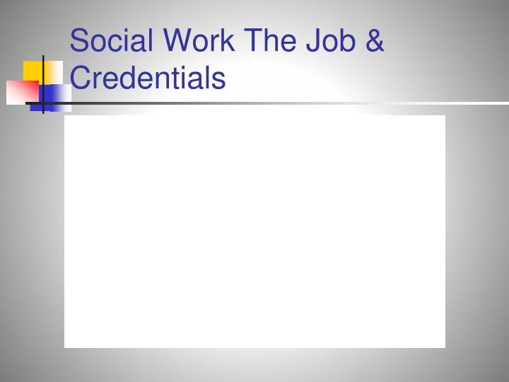 Social Work The Job & Credentials